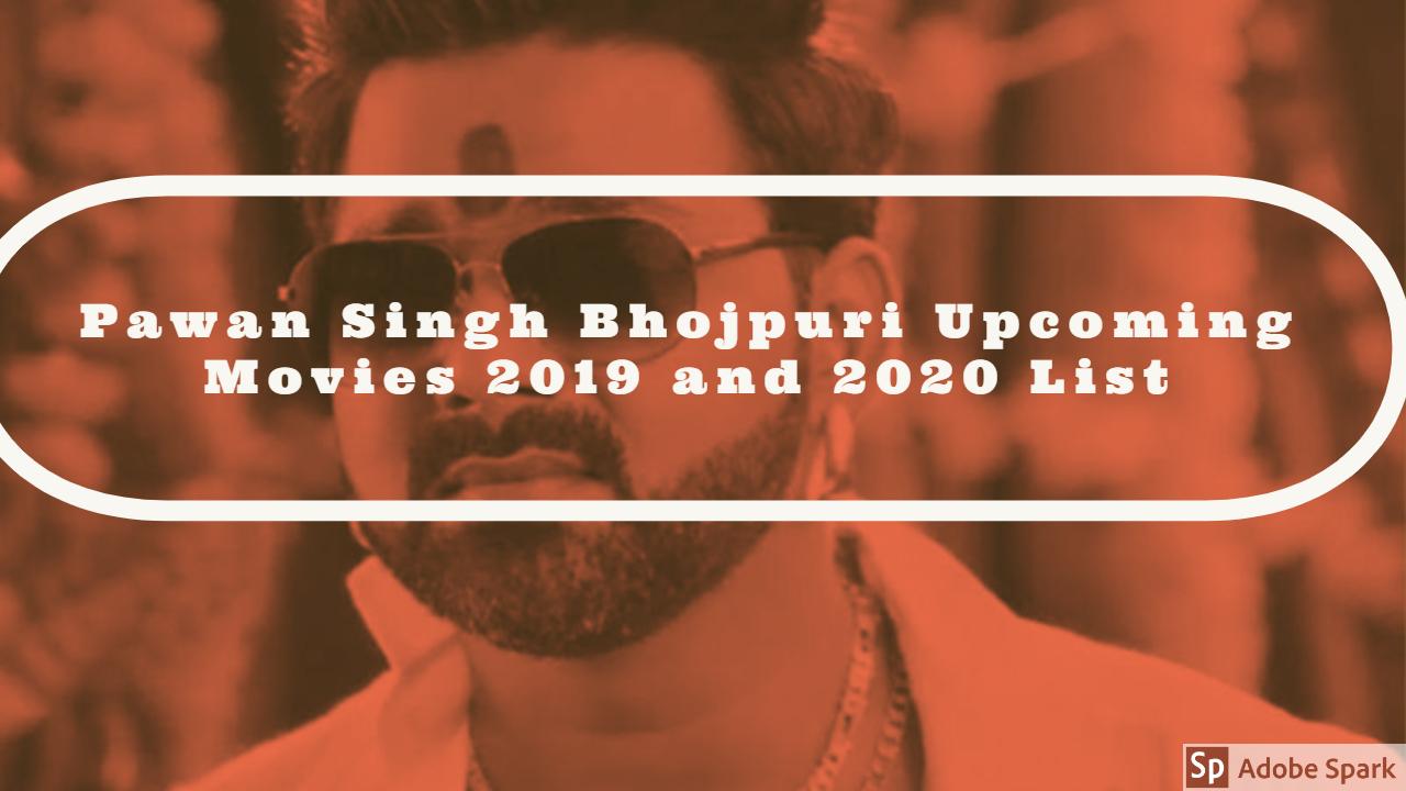 Pawan Singh Upcoming Bhojpuri Movies 2019 list